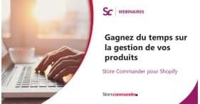 Webinaire Shopify : Gagnez du temps sur la gestion de vos produits avec Store Commander
