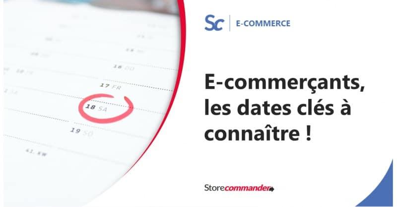 E-commerçants, les dates clés à connaître !
