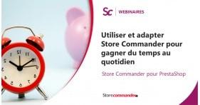 Webinaire - Utiliser et adapter Store Commander pour gagner du temps au quotidien