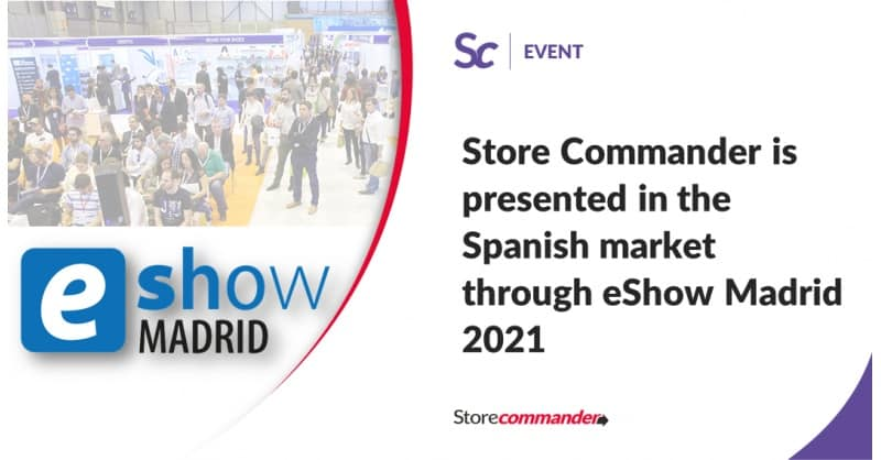 Store Commander is presented in the Spanish market through eShow Madrid 2021