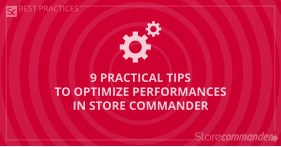 9 practical tips to optimize performances in Store Commander