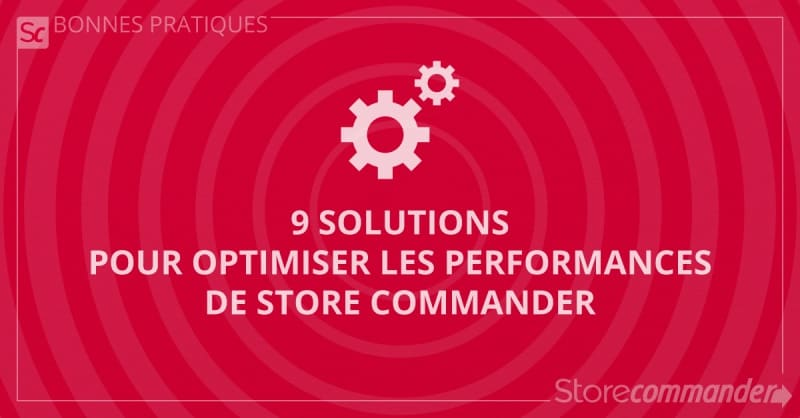 9 solutions pour optimiser les performances de Store Commander