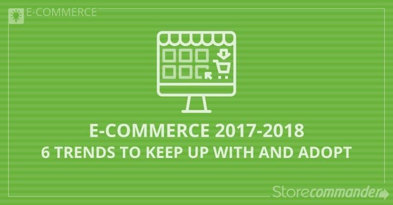 E-commerce 2017-2018, 6 tendances à suivre et mettre en œuvre